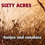 Sixty Acres Banjos And Sunshine