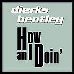 Dierks Bentley How Am I Doin'