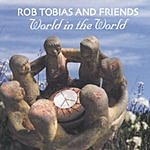 Rob Tobias & Friends World In The World