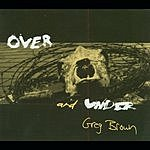 Greg Brown Over & Under