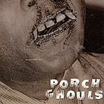 Porch Ghouls Porch Ghouls