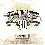 George Thorogood & The Destroyers Greatest Hits: 30 Years Of Rock