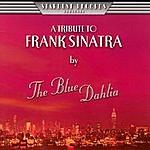 The Blue Dahlia A Tribute To Frank Sinatra By The Blue Dahlia