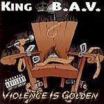 King B.A.V. Violence Is Golden
