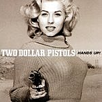 Two Dollar Pistols Hands Up!