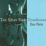 Don Peris Ten Silver Slide Trombones