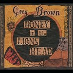 Greg Brown Honey In The Lions Head