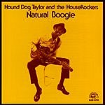 Hound Dog Taylor & The HouseRockers Natural Boogie