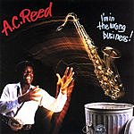 A.C. Reed I'm In The Wrong Business!