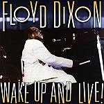 Floyd Dixon Wake Up And Live!
