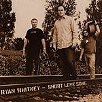 Ryan Whitney Short Love Song
