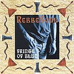 Rebbe Soul Fringe Of Blue