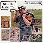 Dietmar Scherf Nice To Meet Ya!