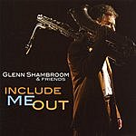 Glenn Shambroom & Friends Include Me Out