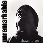 Shawn Brown Unremarkable