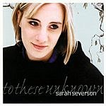 Sarah Severson To These Unknown