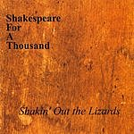 Shakespeare For A Thousand Shakin' Out The Lizards