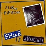Alison Pipitone Shake It Around