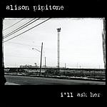 Alison Pipitone I'll Ask Her