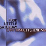 Poor Little Saturday Can You See It Shine? EP