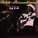 Robb Strandlund Live