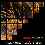 Stout Jackson ...Under These Northern Skies