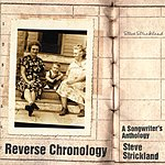 Steve Strickland Reverse Chronology: A Songwriter's Anthology