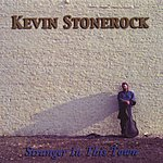 Kevin Stonerock Stranger Is This Town