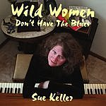 Sue Keller Wild Women Don't Have The Blues