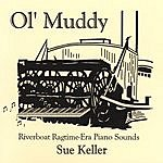 Sue Keller Ol' Muddy: Riverboat Ragtime-Era Piano Sounds