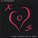 S. Petersen I Just Wanna Be In Love