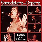 Speedsters & Dopers 9 O'Clock In The Afternoon