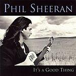 Phil Sheeran It's A Good Thing