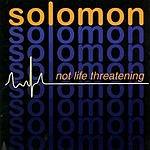 Solomon Not Life Threatening
