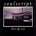 Soulscript There By Now