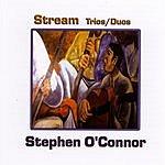 Stephen O'Connor Stream Trios/Duos