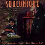 Soulunique The Mission: What Cha Gone Do?