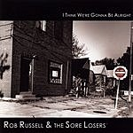 Rob Russell & The Sore Losers I Think We're Gonna Be Alright