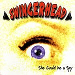Swingerhead She Could Be A Spy