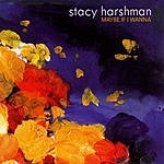 Stacy Harshman Maybe If I Wanna