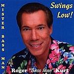 Roger 'Bass Man' Kurt Mister Bass Man Swings Low!