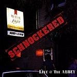 Schnockered Live & The Abbey