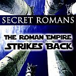 Secret Romans The Roman Empire Strikes Back