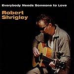 Robert Shrigley Everybody Needs Someone To Love