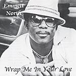 Emmett North Jr. Wrap Me In Your Love