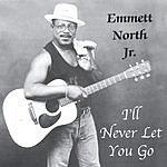 Emmett North Jr. I'll Never Let You Go
