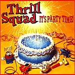 Thrill Squad It's Party Time!