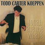 Todd Carter Koeppen Jonah Ate The Whale