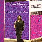 Tom Shaw Live At Artspace: Music For An Art Gallery