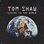 Tom Shaw Living In The World